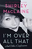 I'm Over All That and Other Confessions. Shirley MacLaine