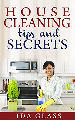 Free Kindle Book : House Cleaning Tips And Secrets: The Easiest Ways To Keep Your Home Neat And Clean.