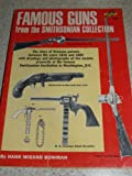 img - for Famous Guns from the Smithsonian Collection The story of firearms patents betwee book / textbook / text book
