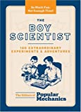 The Boy Scientist: 160 Extraordinary Experiments & Adventures (Popular Mechanics)