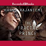 The Fractal Prince (       UNABRIDGED) by Hannu Rajaniemi Narrated by Scott Brick
