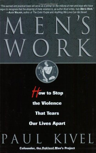 Men's Work: How to Stop the Violence That Tears Our Lives...