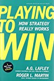 img - for Playing to Win: How Strategy Really Works by A.G. Lafley (2013-02-05) book / textbook / text book