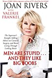 Men Are Stupid . . . And They Like Big Boobs: A Woman's Guide to Beauty Through Plastic Surgery