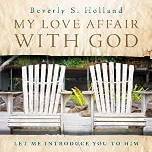 My Love Affair with God: Let Me Introduce You to Him | [Beverly S. Holland]