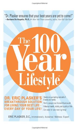 The 100 Year Lifestyle: Dr. Plasker's Breakthrough Solution for Living Your Best Life - Every Day of Your Life!