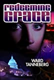 Redeeming Grace: When a Murderer Moves into the White House No One is Safe - Not Even the Dead (LPC Political Thrillers & Suspense Series)