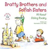 Bratty Brothers and Selfish Sisters: All about Sibling Rivalry (Elf-Help Books for Kids) (0870294040) by Alley, R. W.