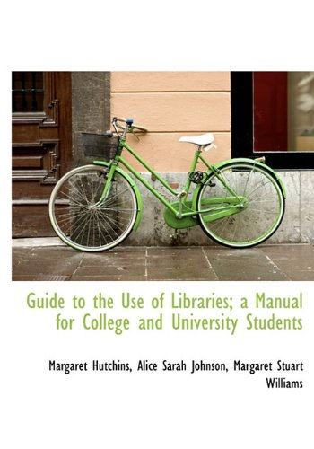 Guide to the Use of Libraries; A Manual for College and University Students