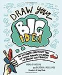 Draw Your Big Idea: The Ultimate Crea...