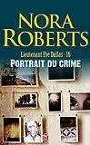 echange, troc Nora Roberts - Lieutenant Eve Dallas, Tome 16 : Portrait du crime