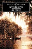At Fault (Penguin Classics) (0142437026) by Chopin, Kate