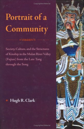 Portrait of a Community: Society, Culture, And the Structures of Kinship in the Mulan River (Fujian) from the Late Tang