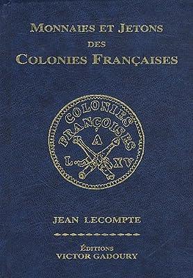 Monnaies et jetons des colonies françaises par Jean Lecompte