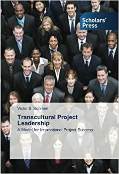 Transcultural Project Leadership: A Model For International Project Success