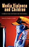 Media Violence and Children: A Complete Guide for Parents and Professionals (Advances in Applied Developmental Psychology)
