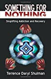 Something for Nothing: Shoplifting Addiction and Recovery