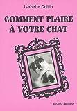 echange, troc Isabelle Collin - Comment plaire à votre chat