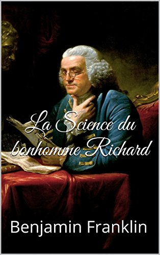 Benjamin Franklin - La Science du bonhomme Richard (French Edition)