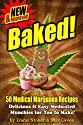 BAKED! New & Improved - Over 50 Delicious & Easy Weed Cookbook Recipes & Medical Marijuana Cooking Tips [BUY NOW] (The Weed Cookbook)