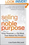 Selling with Noble Purpose: How to Dr...