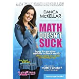 Math Doesn't Suck: How to Survive Middle School Math Without Losing Your Mind or Breaking a Nail ~ Danica McKellar