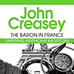 The Baron in France: The Baron Series, Book 23 (       UNABRIDGED) by John Creasey Narrated by Philip Bird