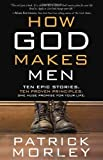img - for How God Makes Men: Ten Epic Stories. Ten Proven Principles. One Huge Promise for Your Life. book / textbook / text book