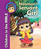 Naaman's Servant Girl (Children in the Bible) Bible Stories for Girls - Bible Story Books for Children - Bible Stories for Children - Padded Hard Cover Book