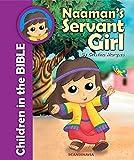 Naaman's Servant Girl (Children in the Bible) Bible Stories for Girls - Bible Story Books for Children - Bible Stories for Children - Padded Hard Cover Book