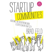 Startup Communities: Building an Entrepreneurial Ecosystem in Your City (       UNABRIDGED) by Brad Feld Narrated by David Kaplan