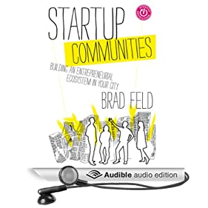 Startup Communities: Building an Entrepreneurial Ecosystem in Your City Brad Feld and David Kaplan