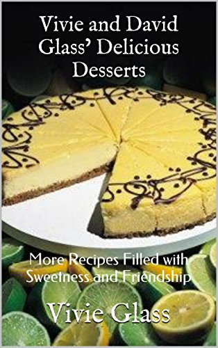 Vivie and David Glass' Delicious Desserts: More Recipes Filled with Sweetness and Friendship by Vivie Glass