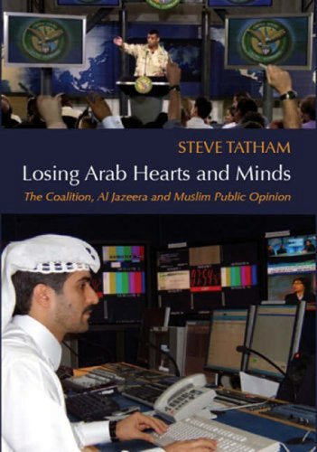 losing-arab-hearts-and-minds-the-coalition-al-jazeera-and-muslim-public-opinion-by-steve-tatham-2006