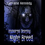 Night Breed: Immortal Destiny, Book 2 (       UNABRIDGED) by Lorraine Kennedy Narrated by Destiny Landon, Lee James