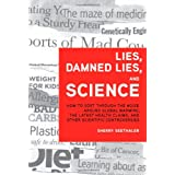 Lies, Damned Lies, and Science: How to Sort Through the Noise Around Global Warming, the Latest Health Claims, and Other Scientific Controversby Sherry Seethaler