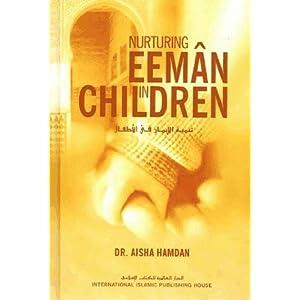 Nurturing Eeman in Children By Dr. Aisha Hamdan