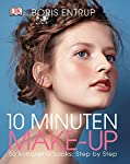 10 Minuten Make-up: 50 komplette Looks: Step by Step