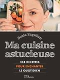 echange, troc Sonia Ezgulian - Ma cuisine astucieuse : 108 recettes pour enchanter le quotidien