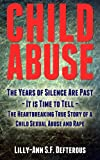 img - for Child Abuse: The Years of Silence Are Past - It is Time to Tell - The Heartbreaking True Story of a Child Sexual Abuse and Rape book / textbook / text book
