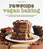 Rawsome Vegan Baking: An Un-Cookbook For Raw, Gluten-Free, Vegan, Beautiful and Sinfully Sweet Cookies, Cakes, Bars and Cupcakes
