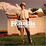 Here We Stand ~ The Fratellis