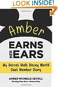 Amber Earns Her Ears: My Secret Walt Disney World Cast Member Diary: Volume 1 (Earning Your Ears)