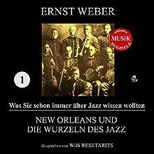 New Orleans und die Wurzeln des Jazz (Was Sie schon immer über Jazz wissen wollten 1) Hörbuch von Ernst Weber Gesprochen von: Willi Resetarits