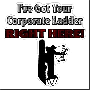 ve Got Your Corporate Ladder Right Here.Funny Hunting Decal Deer