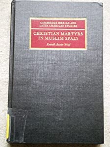 Christian Martyrs in Muslim Spain (Cambridge Iberian and Latin American Studies)