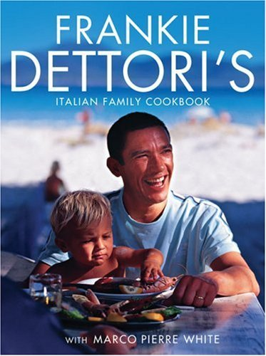 Frankie Dettori's Italian Family Cookbook by Frankie Dettori (1-Oct-2007) Hardcover