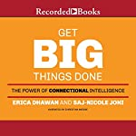 Get Big Things Done: The Power of Connectional Intelligence | Erica Dhawan,Saj-nicole Joni