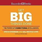 Get Big Things Done: The Power of Connectional Intelligence | Erica Dhawan,Saj-nicole Joni