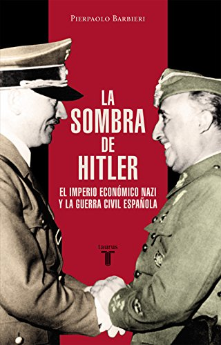 La sombra de Hitler: El imperio económico nazi y la Guerra Civil española